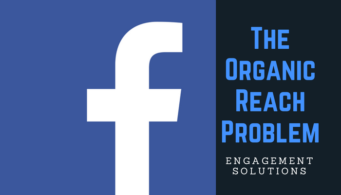 Facebook's Organic Reach Problem and Engagement Solutions